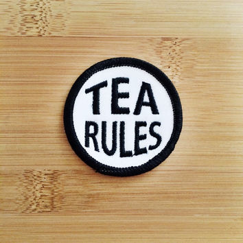 "Tea Rules Patch - Iron or Sew On - 2"" - Embroidered Circle Appliqué - Black White - Funny Phrase Gift Idea Hat Bag Accessory - Handmade USA"