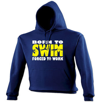 123t USA Born To Swim Forced To Work Funny Hoodie