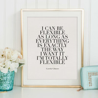 LORELAI GILMORE, I Can Be Flexible, Gilmore Girls Quote,Girls Room Decor,Girls Bedroom Decor,Quote Prints,Typography Print,Teens Girls Room