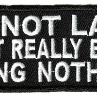 "Embroidered Iron On Patch - Not Lazy Just Really Enjoy Doing Nothing 4"" Patch"