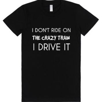 I Don't Ride On The Crazy Train I Drive It-Female Black T-Shirt