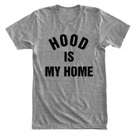 Hood is my home - For fangirl & fanboy - Gray/White Unisex T-Shirt - 083