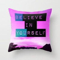 Believe in Yourself! Throw Pillow by Louise Machado
