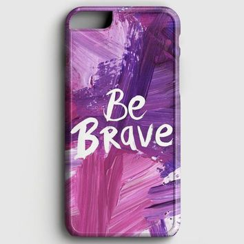Be Brave iPhone 8 Plus Case