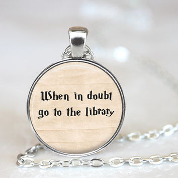 When in doubt go to the library Quote, Harry Potter Jewelry, Quote Jewelry, Harry Potter Necklace, Harry Potter Pendant