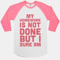 My Homework Is Not Done But I Sure Am