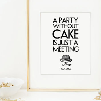 Kitchen Art Print. Julia Child quote. Typography Print. A Party Without Cake is Just a Meeting. Modern Wall Art. Gourmet Gift. Vintage Art.
