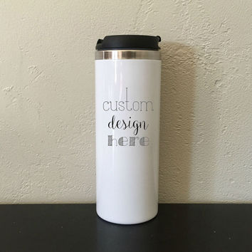 Custom Stainless Steel Travel Coffee Mug * Personalized Coffee Cup * Double Walled Travel Mug * Custom Coffee Gift*
