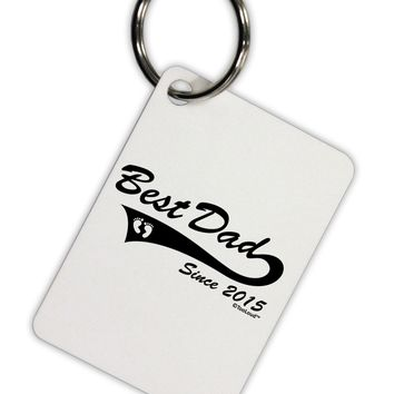 Best Dad Since 2015 Aluminum Keyring Tag by TooLoud