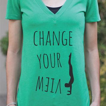 Change Your View - Women's Yoga Shirt - Women's Shirt - Yoga Top - Yoga Clothes - Yogi - Yogini - Gifts For Yogis - Gift For Yoga Lover