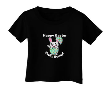 Happy Easter Every Bunny Infant T-Shirt Dark by TooLoud