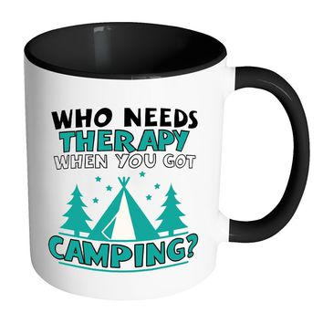 Funny Camping Mug Who Needs Therapy When - White 11oz Accent Coffee Mugs