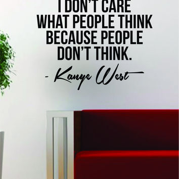 Kanye West People Dont Think Quote Decal Sticker Wall Vinyl Art Music Lyrics Home Decor Yeezy Yeezus