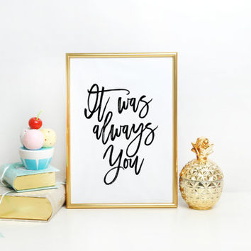 """Love Quote """"It was always you"""" Printable Printable home is wherever im with you house warming gift quote wall art ANNIVERSARY Gift for her"""