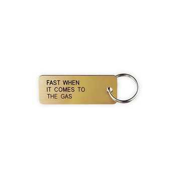 Fast When It Comes To The Gas Key Tag
