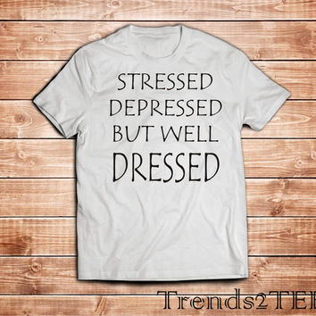 Stressed Depressed Well Dressed - T-shirt