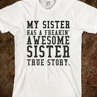 My Sister Has a Friggin Awesome Sister True Story.