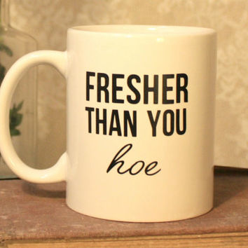 Beyonce Fresher Than You H** mug, Beyonce mug, cup, Flawless, Ceramic, Gift for a friend, Beyonce Lyrics