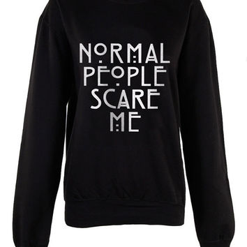 Normal People Scare Me shirt womens ladies  print  sweatshirt