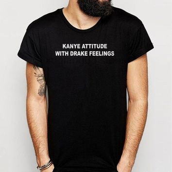Funny Kanye Attitude With Drake Feelings Men'S T Shirt