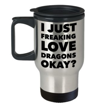 Dragon Coffee Travel Mug - I Just Freaking Love Dragons Okay? Stainless Steel Insulated   Coffee Cup with Lid