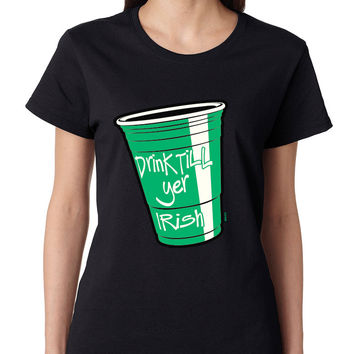 Drink Till Yer Irish women t-shirt St Patrik
