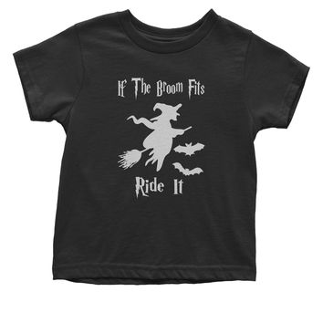 If The Broom Fits Ride It Witch  Toddler T-Shirt