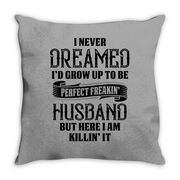 Perfect Freakin Husband Throw Pillow