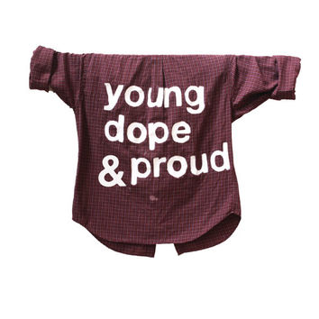 young dope & proud - Jac Vanek Inspired Saying Flannel Unisex Shirt, Ariel Font Typography (Colors may vary, All Sizes Available!)