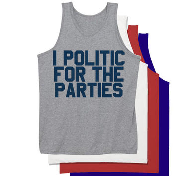 I Politic For The Parties Tank Top | July 4th T Shirts | Fourth of July Tank Tops | Political Party Shirt Political Party Animal