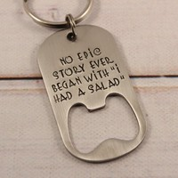 """""""No epic story ever began with 'I had a salad'"""" Bottle Opener Keychain"""