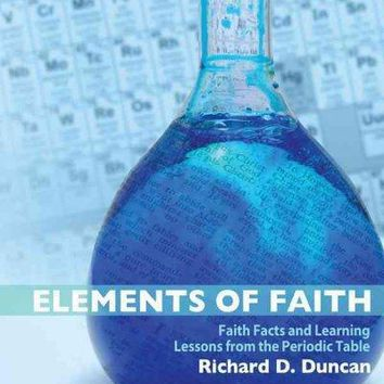 Elements of Faith: Hydrogen to Tin, Faith Facts and Learning Lessons from the Periodic Table