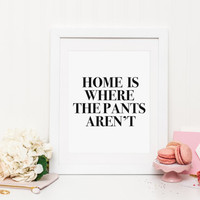 Home is where the pants aren't Print, funny print, typography, wall decor art, inspirational, home print, Minimalist Poster