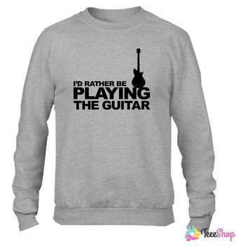 I'd rather be playing the guitar Crewneck sweatshirtt