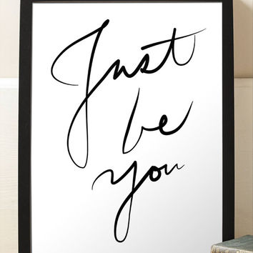 Motivational Inspirational Just Be You Black and White Handwritten Script Typography Print Home Decor Wall Art Poster Print