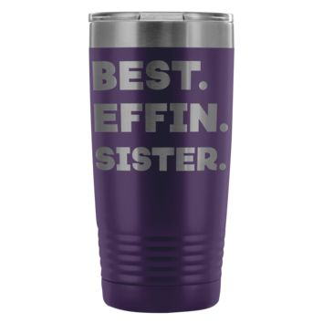 BEST EFFIN SISTER * Funny Gift From Brother, Sissy * Vacuum Tumbler 20 oz.