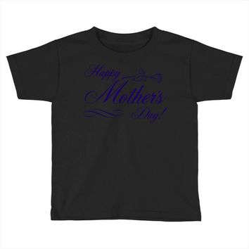 happy mother s day Toddler T-shirt