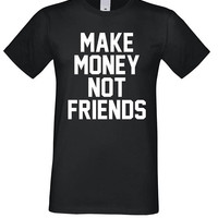 Funny T Shirt, Make Money Not Friends, Funny Clothes, Instagram Outfit, Fashion Top Gift for Friends Shirts