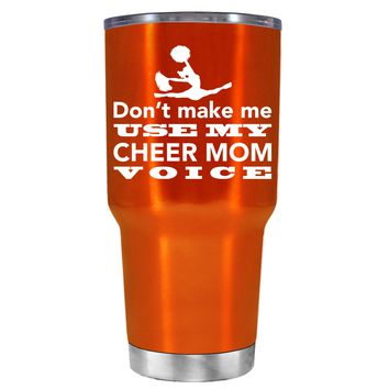 Dont Make Me Use My Cheer Mom Voice on Translucent Orange 30 oz Tumbler Cup