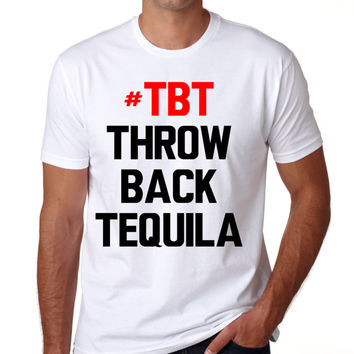 Throw Back Tequila Men's T-Shirt - #TBT Guy's Shirt - #TBT Throw Back Tequila Shirt