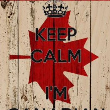 'Keep Calm I'm Canadian' w/ Wood Style Background Maple Leaf National Flag - Plywood Wood Print Poster Wall Art