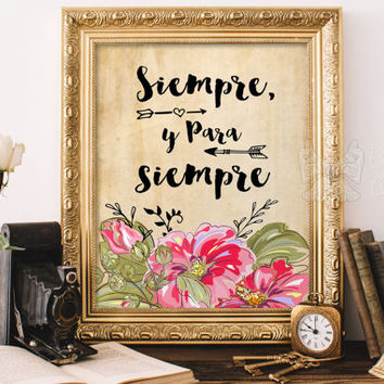 Siempre y para siempre spanish quote art / espanol sayings printable wall art / digital poster / framed Quotations / amor quotes