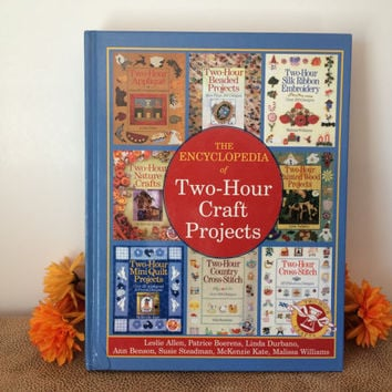 Craft Book, Encyclopedia of Two Hour Craft Projects, Hard Cover, Nature Crafts, Beading, Quilting, Cross Stitch, Appliqué, Painted Wood