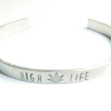 High Life hand stamped aluminum cuff bracelet, 420 jewelry, pot leaf jewelry,  cannabis jewelry handmade by The Toke Shop