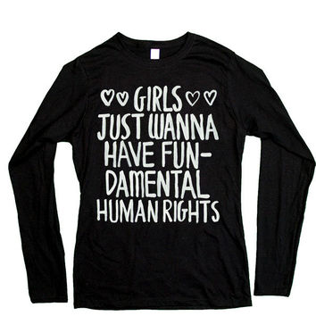 Girls Just Wanna Have Fundamental Human Rights -- Women's Long-Sleeve