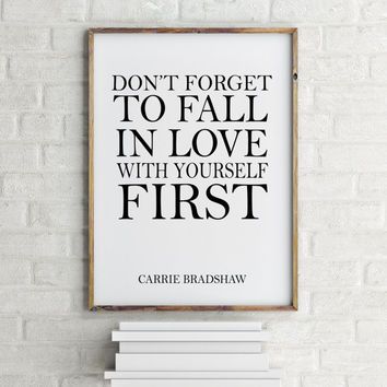 Sex And The City Quote, INSTANT DOWNLOAD, Typography Art Print, Carrie Bradshaw Quote, Don't Forget To Fall In Love With Yourself First