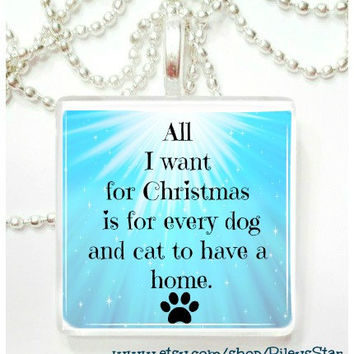 All I want for Christmas is for every dog and cat to have a home glass tile pendant