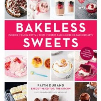 Bakeless Sweets: Pudding, Panna Cotta, Fluff, Icebox Cake, and More No-Bake Desserts