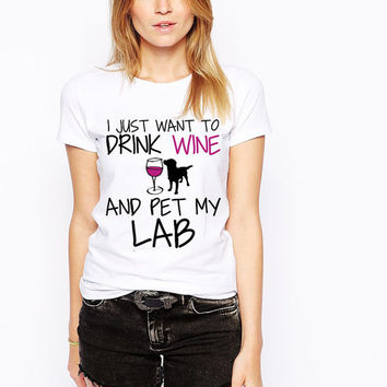 Labrador Retriever Dog Shirt - I Just Want To Drink Wine and Pet My Lab Shirt - Funny Dog Lover  - Wine Lover - Lab Breed - Lab Dog Clothes