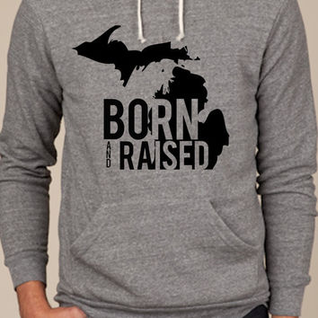 Born and Raised in Michigan pull over hoodie